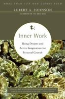 Inner Work: Using Dreams and Active Imagination for Personal