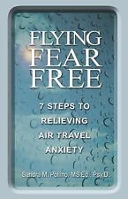 Flying Fear Free : 7 Steps to Relieving Air Travel Anxiety by Sandra M. Pollino