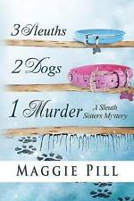 3 Sleuths, 2 Dogs, 1 Murder: A Sleuth Sisters Mystery (The Sleuth Sisters) (Volu