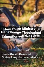 How Youth Ministry Can Change Theological Education -- If We Let It by Kenda Cr…