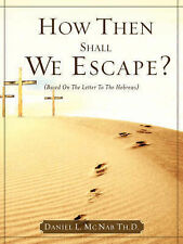 NEW How Then Shall We Escape? by Daniel L. MC Nab