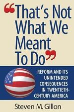 """That's Not What We Meant to Do"" : Reform and Its Unintended Consequences in the"