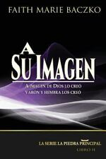 La Serie la Piedra Principal: A Su Imagen : A Imagen de Dios lo Creó - Varón...