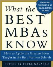 What the Best MBAs Know: How to Apply the Greatest Ideas Taught in the Best Bus