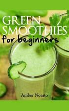Green Smoothies for Beginners by Amber Norato (2013, Paperback)