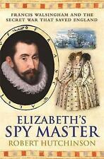Elizabeth's Spy Master : Francis Walsingham and the secret war that saved Englan