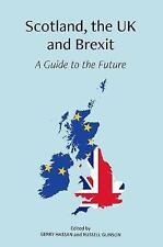 Scotland, the UK and Brexit: A Guide to the Future by Luath Press Ltd...
