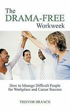 The Drama-Free Workweek: How to Manage Difficult People for Workplace and Career