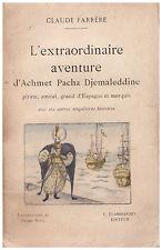 FARRERE Claude - L'EXTRAORDINAIRE AVENTURE D' ACHMET PACHA DJEMALEDDINE  - 1926