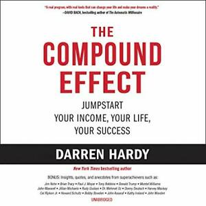 The Compound Effect Multiply Your Success One Simple Step at a Time By: Darre...