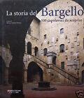 La storia del Bargello.100 capolavori da scoprire.