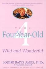Your Four-Year-Old : Wild and Wonderful by Carol C. Haber, Louise Bates Ames...