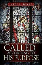 Called, According to His Purpose by Mike Dease (2006, Paperback)