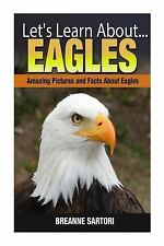 Let's Learn About: Eagles : Amazing Picture and Facts about Eagles by Breanne...