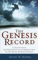 The Genesis Record: A Scientific and Devotional Commentary on the Book of Beginn