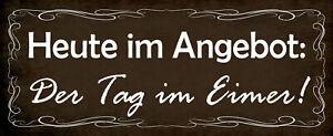 Heute im Angebot - Der Tag im Eimer Blechschild Schild Tin Sign 10 x 27 cm K1701