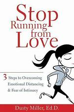 Stop Running from Love : 3 Steps to Overcoming Emotional Distancing and Fear...
