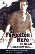 The Forgotten Hero of My Lai : The Hugh Thompson Story by Trent Angers