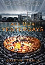 All Our Yesterdays by Cristin Terrill (2013, Hardcover) First Edition $17.99 New