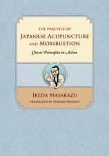 The Practice of Japanese Acupuncture and Moxibustion : Classic Principles in Act