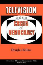 Television and the Crisis of Democracy by Douglas M. Kellner (1990 PB) S7495