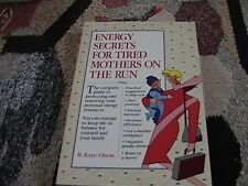 Energy Secrets for Tired Mothers on the Run by B. Kaye Olson (1993, Paperback)