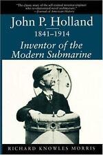 John P. Holland, 1841-1914: Inventor Of The Modern Submarine: By Richard K. M...
