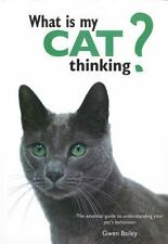 What is My Cat Thinking?: The essential guide to understanding your pet's behavi