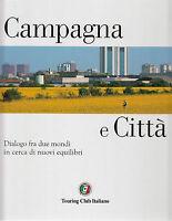 Campagna e citta' - TOURING CLUB ITALIANO - Libro nuovo in Offerta!