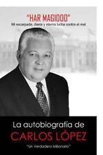 Har Magiddo : Un Millonario Verdadero - la Autobiografia de Carlos Lopez by...