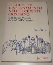 LE SCUOLE E L'INSEGNAMENTO NELL'OCCIDENTE CRISTIANO Pierre Riché 1984 Jouvence