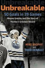 Unbreakable: 50 Goals in 39 Games: Wayne Gretzky and the Story of Hockey's Great