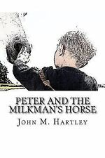 Peter and the Milkman's Horse by John Hartley (2015, Paperback)