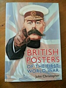 HARDBACK BOOK - BRITISH POSTERS OF THE FIRST WORLD WAR BY JOHN CHRISTOPHER 2014