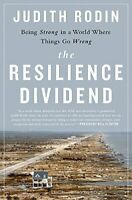 The Resilience Dividend: Being Strong in a World Where Thing... by Rodin, Judith