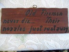 "Fireman Wood Wall Sign ""Old Firemen Never Die Their Nozzles Just Rust Away"""