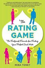 The Rating Game : The Foolproof Formula for Finding Your Perfect Soul Mate by...
