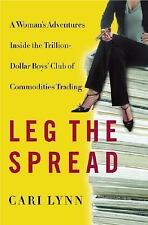 Leg the Spread: A Woman's Adventures Inside the Trillion-Dollar Boys Club of Com