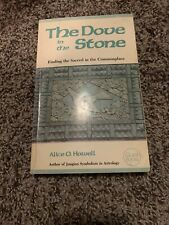 The Dove in the Stone : Finding the Sacred in the Commonplace by Alice O. Howell
