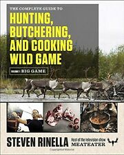 The Complete Guide to Hunting, Butchering, and Cooking Wild Game Volume 1 Big