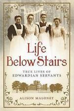 Very Good, Life Below Stairs: True Lives of Edwardian Servants, Maloney, Alison,