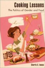 Cooking Lessons : The Politics of Gender and Food by Sherrie A. Inness (2001,...