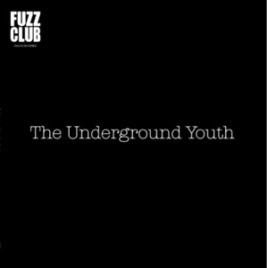 The Underground Youth - Fuzz Club Session - Ltd 400 Copies - FCS7
