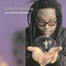 Wain Mcfarlane-That Was Then This Is Now  CD NEW