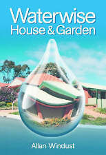 Waterwise House and Garden: A Guide for Sustainable Living by A Windust (Paperba