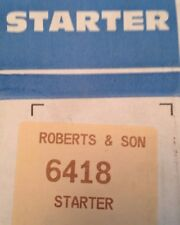 Starter # 6418 RE-MANUFACTURED By Robert's & Son