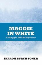Maggie Mcgill Mysteries: Maggie in White : Maggie Mcgill Mystery by Sharon...