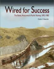Wired for Success: The Butte, Anaconda & Pacific Railway, 1892-1985-ExLibrary
