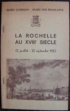 LA ROCHELLE AU XVIII EME SIECLE, MUSEE D'ORBIGNY, 1967 DUVIVIER, BROSSARD DE...