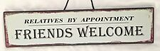 """Wood 5X19"""" Humor Sign: Friends Welcome. Relatives by Appointment"""